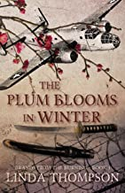 The Plum Blooms in Winter: Inspired by a Gripping True Story from World War II's Daring Doolittle Raid
