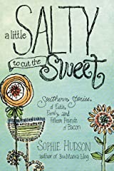 A Little Salty to Cut the Sweet: Southern Stories of Faith, Family, and Fifteen Pounds of Bacon Kindle Edition