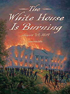 White House Is Burning: August 24, 1814