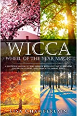 Wicca Wheel of the Year Magic: A Beginner's Guide to the Sabbats, with History, Symbolism, Celebration Ideas, and Dedicated Sabbat Spells (Wicca for Beginners Series) Kindle Edition
