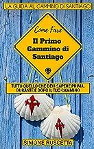 Come fare il Primo cammino di Santiago: Una guida completa, pratica, efficace ed aggiornata per organizzare il primo Cammino di Santiago di Compostela (Cammina Con Me Vol. 1) (Italian Edition)
