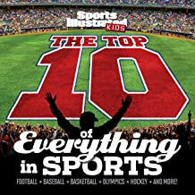 The Top 10 of Everything in Sports (Sports Illustrated Kids Top 10 Lists)