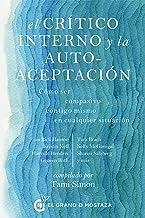 El crítico interno y la autoaceptación: Cómo ser compasivo contigo mismo en cualquier situación (Spanish Edition)