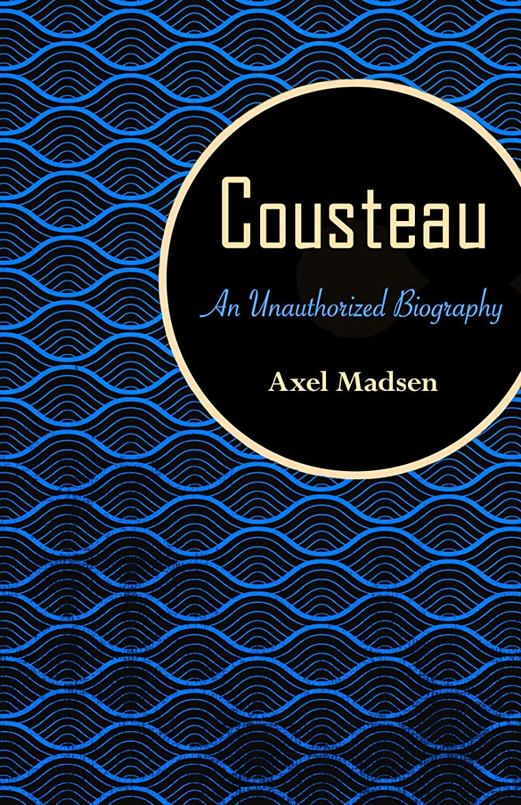 涙が出る中級レンダリングCousteau: An Unauthorized Biography (English Edition)