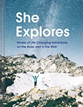 She Explores: Stories of Life-Changing Adventures on the Road and in the Wild (Solo Travel Guides, Travel Essays, Women Hiking Books) PDF