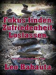 Fokus finden. Zufriedenheit. Loslassen.: Drei Sachbücher von Leo Babauta in einem Band (German Edition)