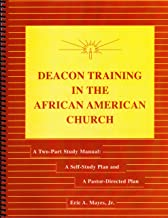 Deacon Training in the African American Church - A Two Part Study Manual: A Self-Study Plan and A Pastor-Directed Plan