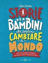 Storie per bambini che vogliono cambiare il mondo: Storie vere di bambini straordinari che hanno il coraggio di credere in se stessi (Italian Edition)