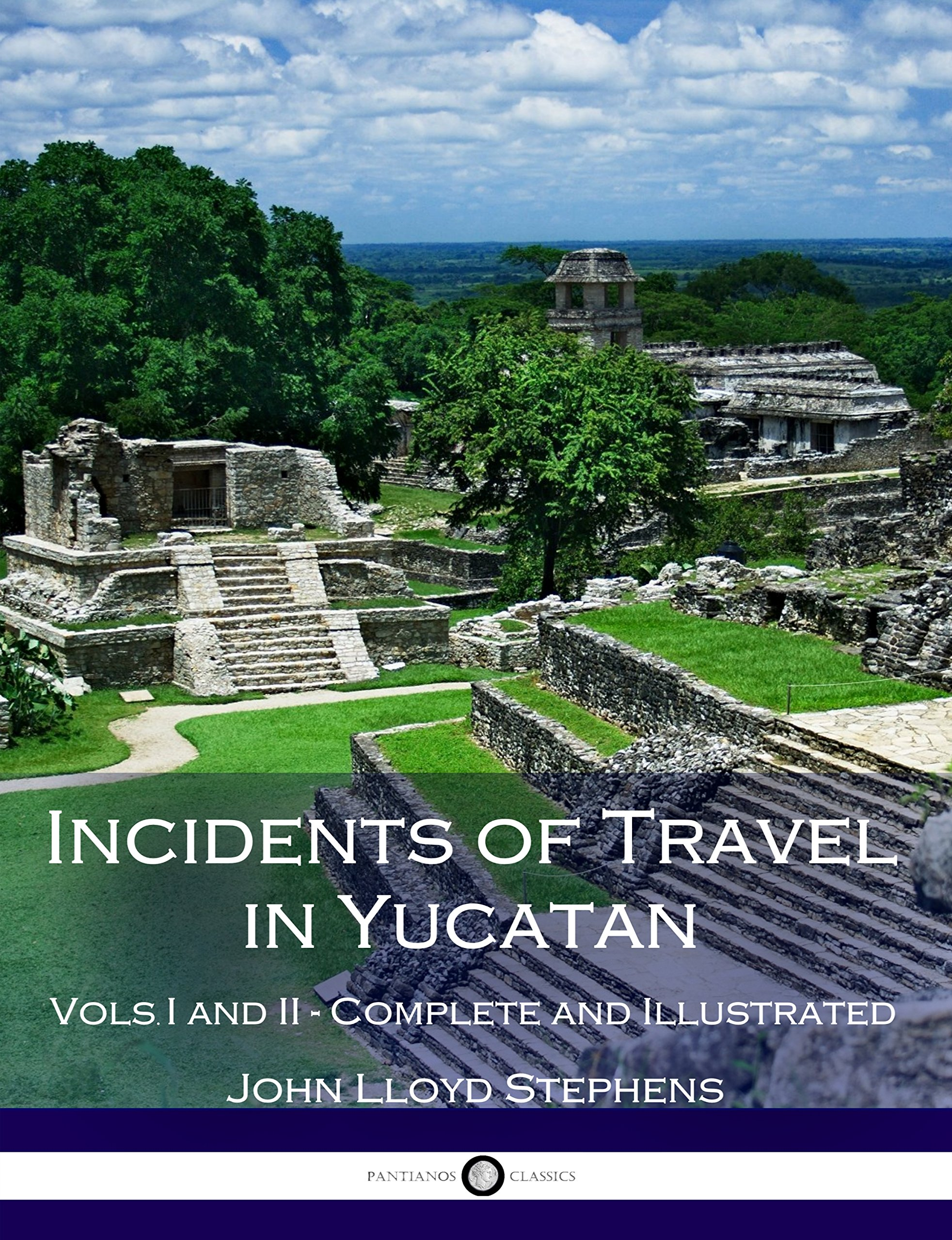 Incidents Of Travel In Yucatan, Vols. I And II (Illustrated) (English Edition)