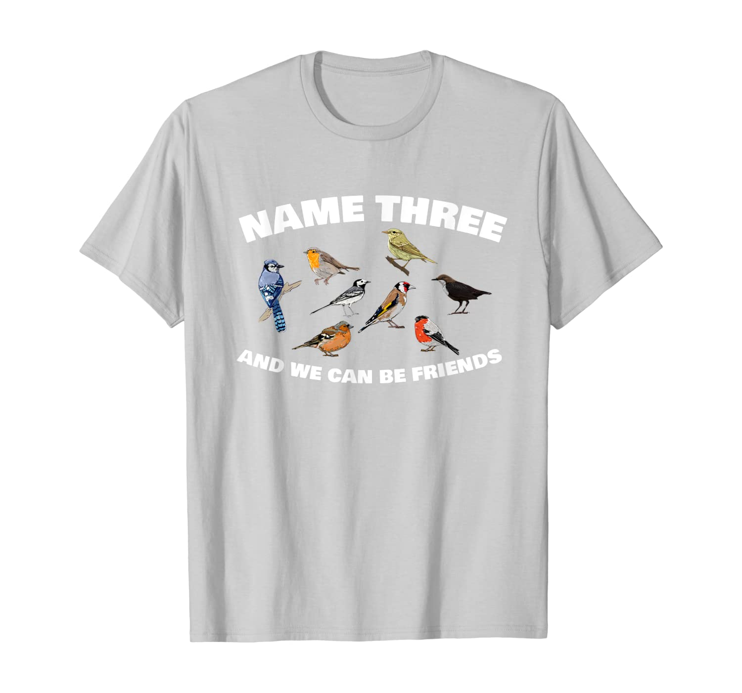 Name Three And We Can Be Friends Funny Birdwatching T-Shirt