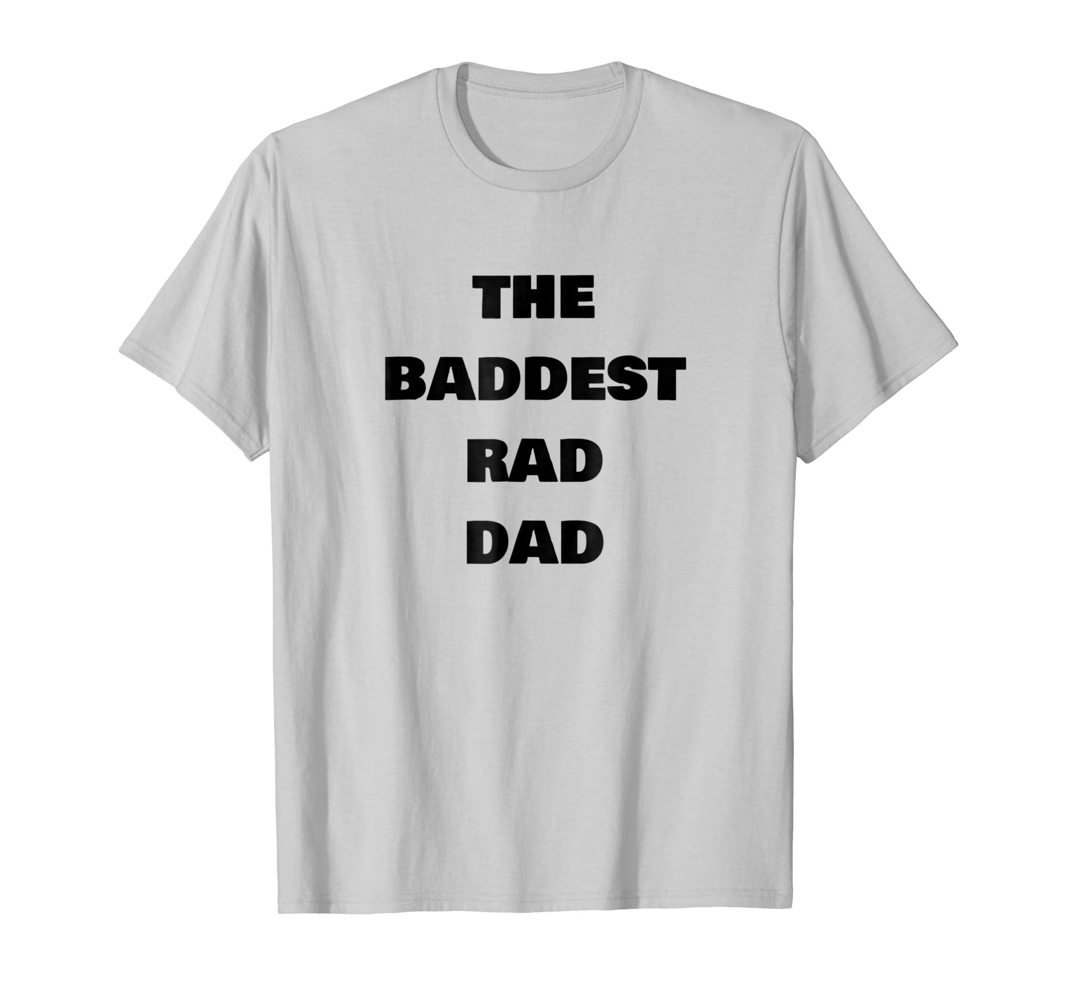 e16b5cae Amazon.com: Mens The Baddest Rad Dad T-Shirt Funny Graphic Tee: Clothing