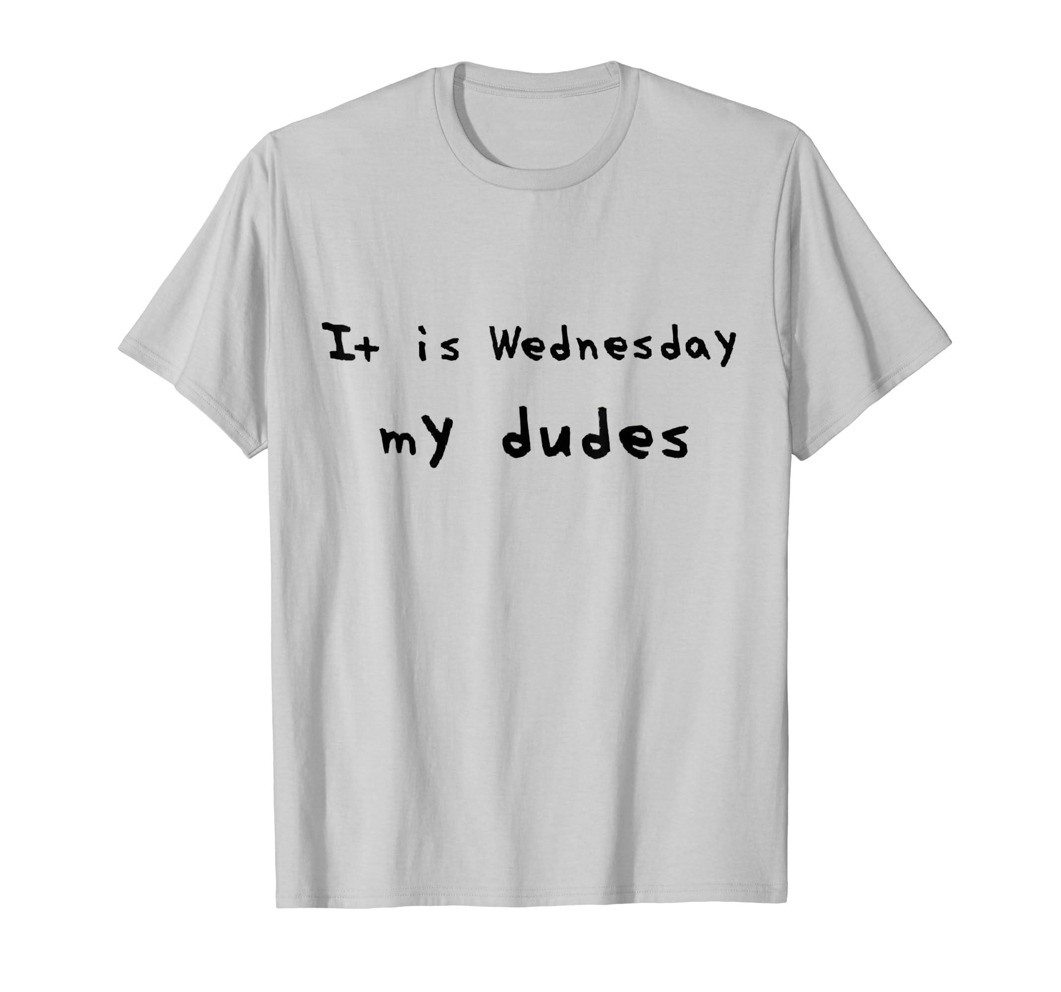008bcd40f Amazon.com: It Is Wednesday My Dudes Meme T Shirt: Clothing