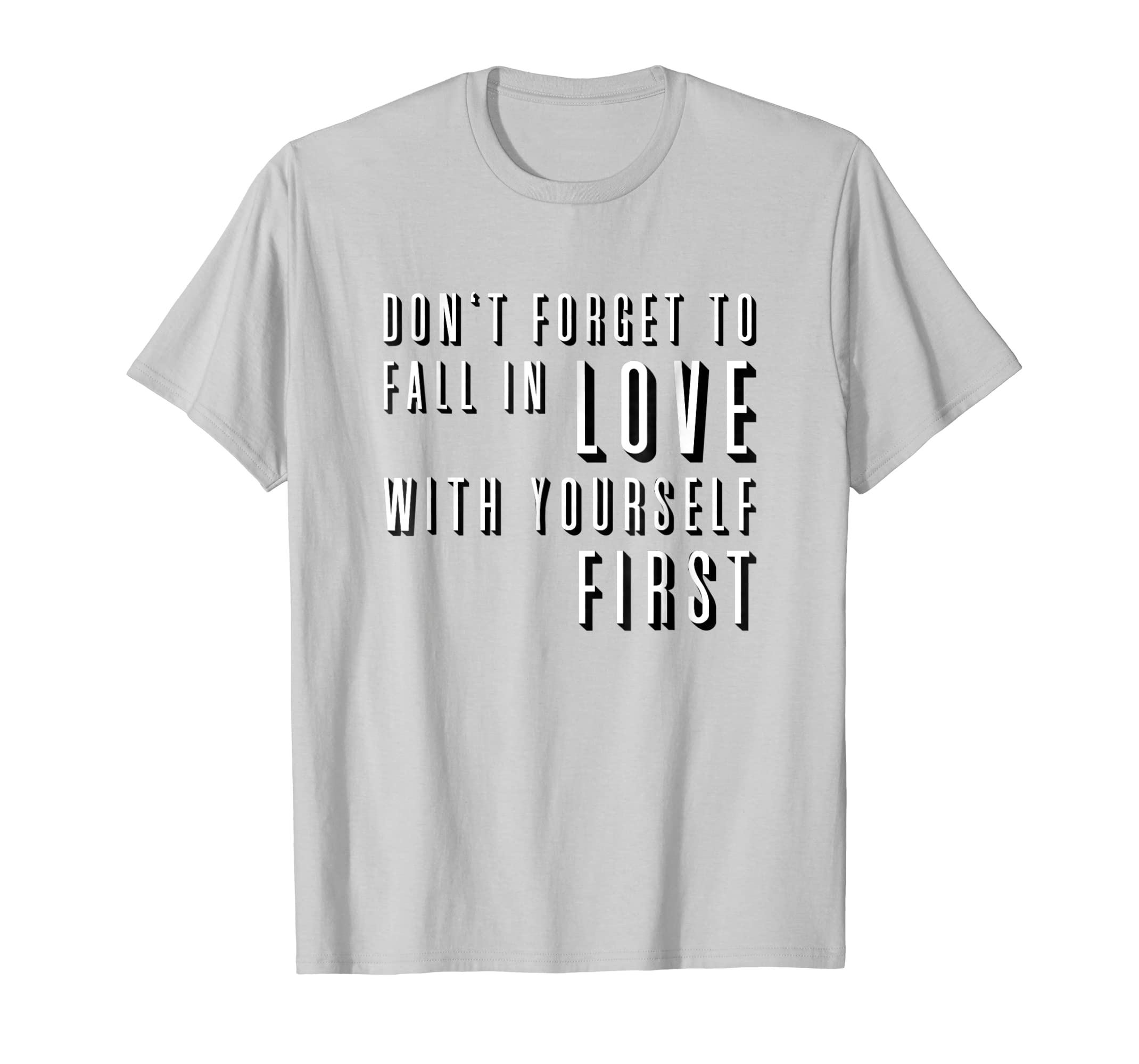 Amazoncom Dont Forget To Fall In Love With Yourself First T Shirt
