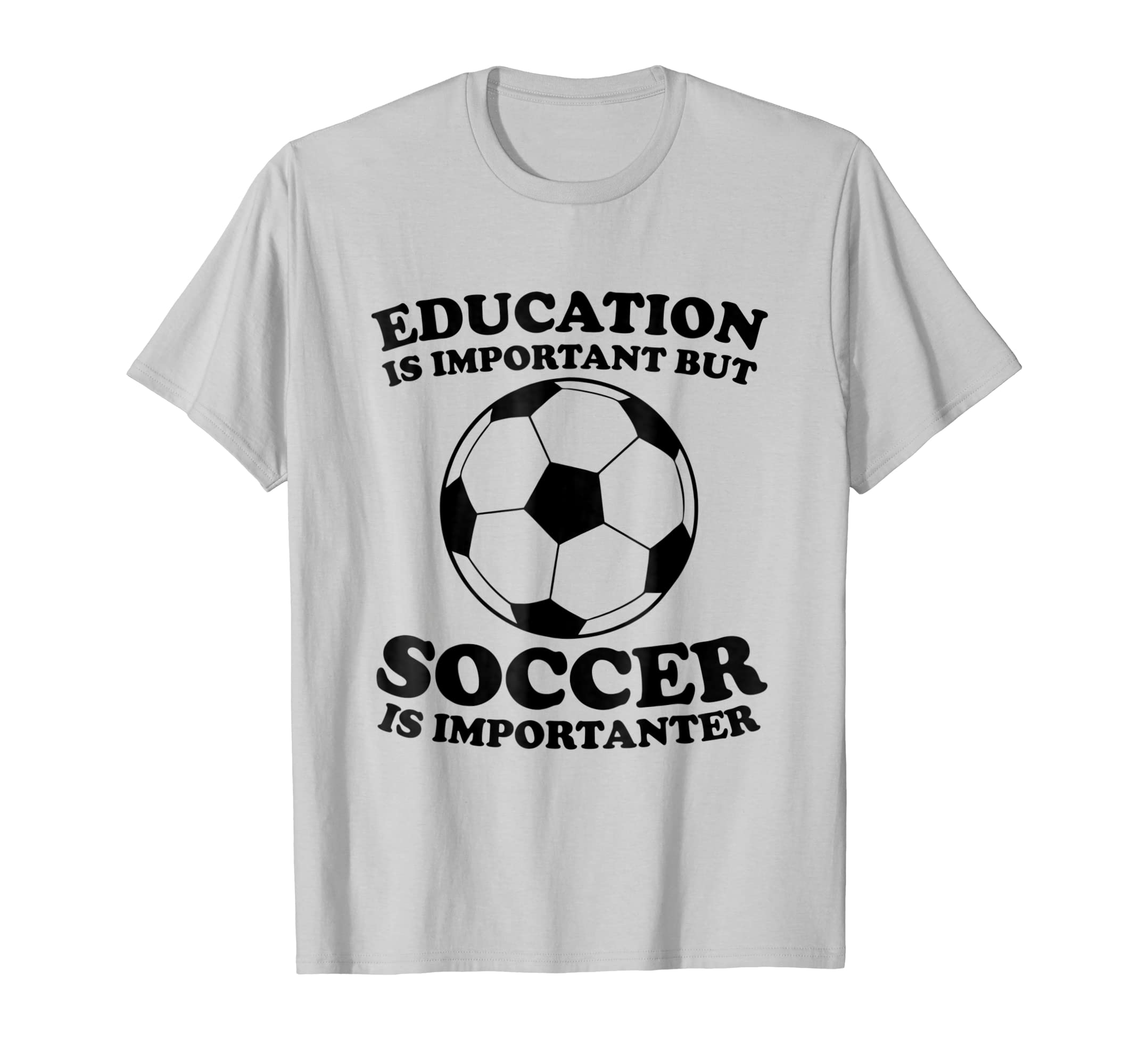 49a7346507d Amazon.com: Education Is Important But Soccer Is Importanter Funny Shirt:  Clothing