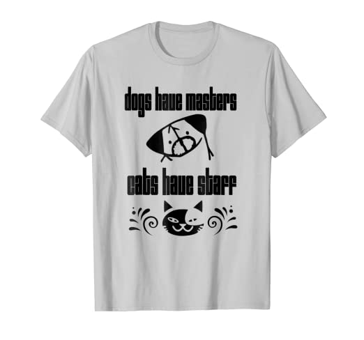 5d08c4183 Amazon.com: Dogs Have Masters Cats Have Staff Funny Pet T-Shirt: Clothing