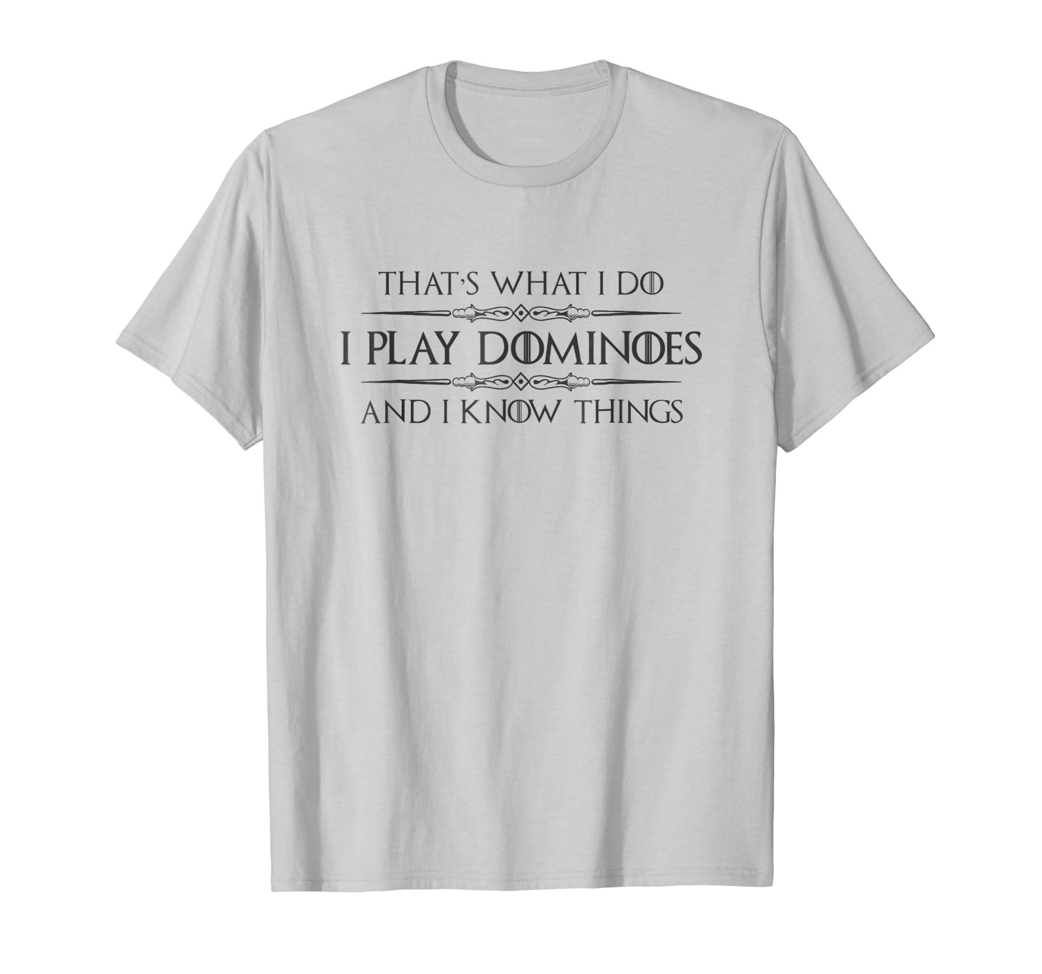 Amazon.com: Dominoes T Shirt - I Play Dominoes & I Know Things ...
