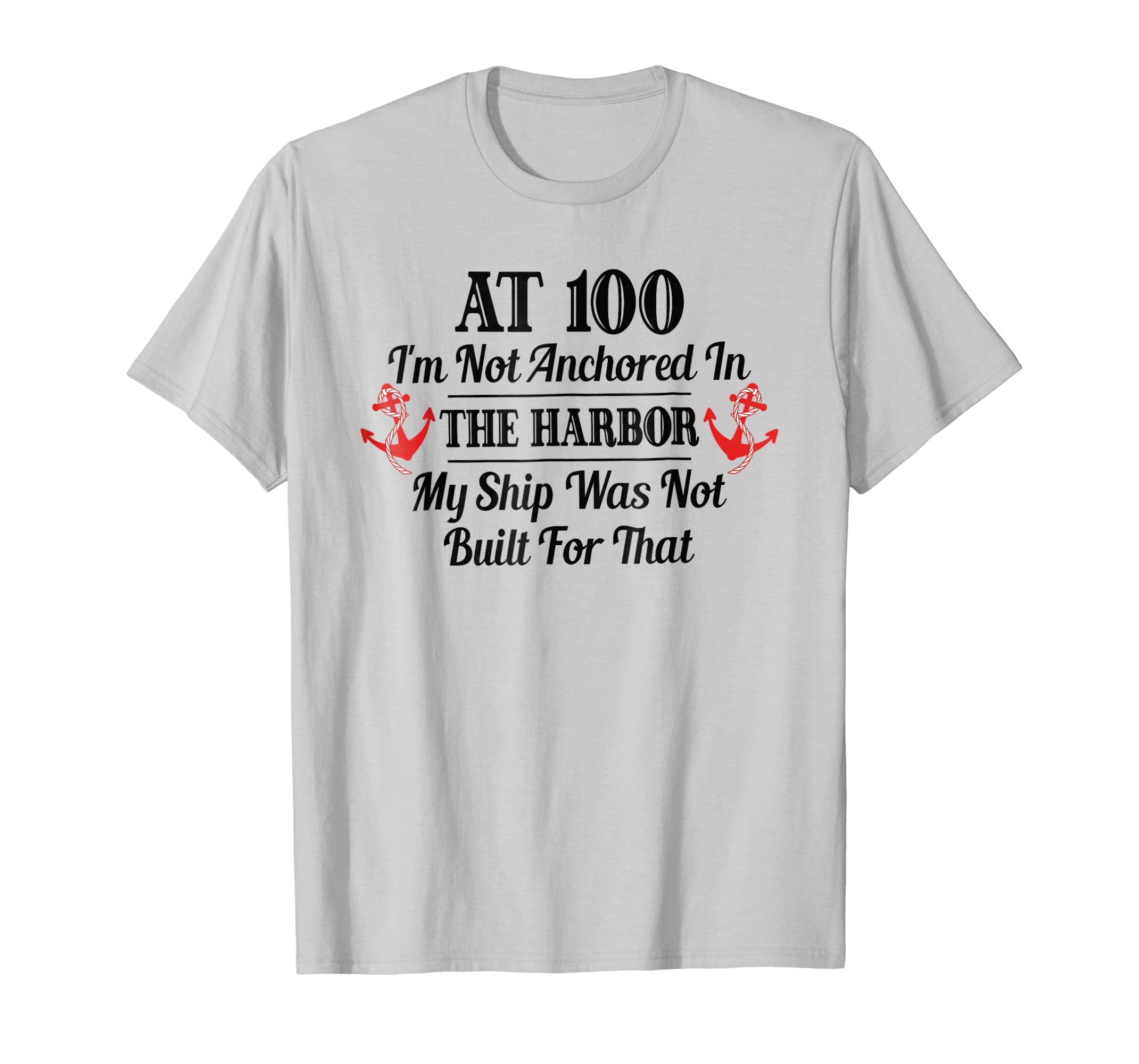 Fun Nautical Sailor 100th Birthday Gift Shirt Anchor T-Shirt-SFL