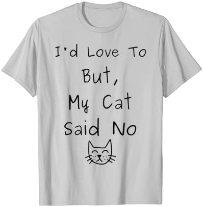 I/'d Love To But My Cat Said No T Shirt Funny Women Slogan Tee Joke Animals Top