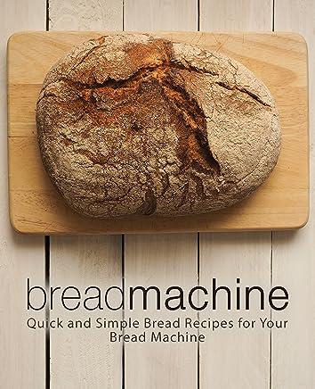 Bread Machine: Quick and Simple Bread Recipes for Your Bread Machine (English Edition)