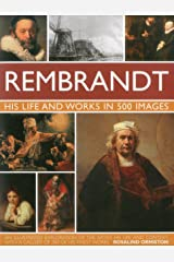 Rembrandt: A Study of the Artist, His Life and Context, with 500 Images, and a Gallery Showing 300 of His Most Iconic Paintings Hardcover