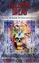 Alluring Dread: Digital Horror Fiction Anthology (Digital Horror Fiction Short Stories Series One Book 2)