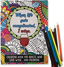 'When Life Gets Complicated, I Wine' – Funny Adult Coloring Book – Perfect White Elephant Gift Idea, Birthday Gift or Christmas Present – Includes Colored Pencils PDF