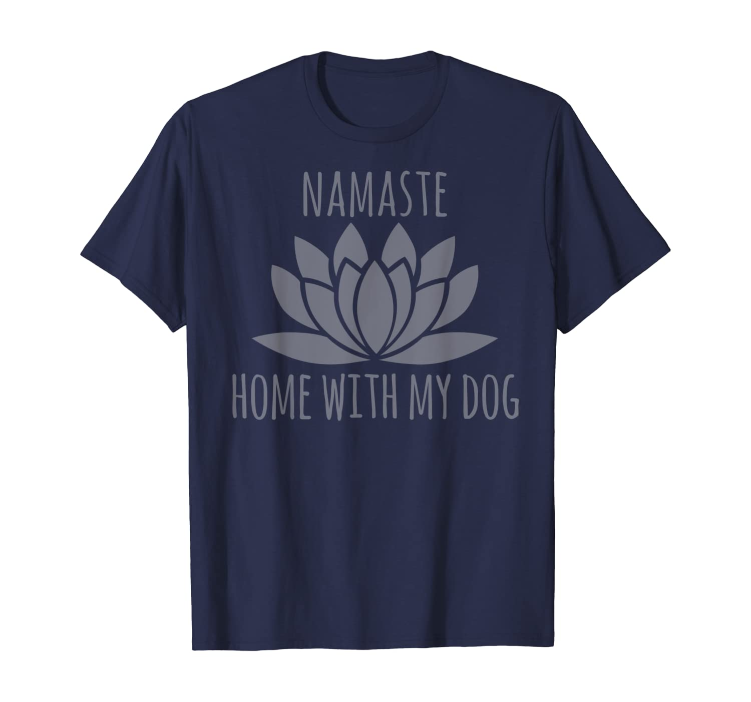 Cute Things For Dog Owners Namaste Home With My Dog T-Shirt