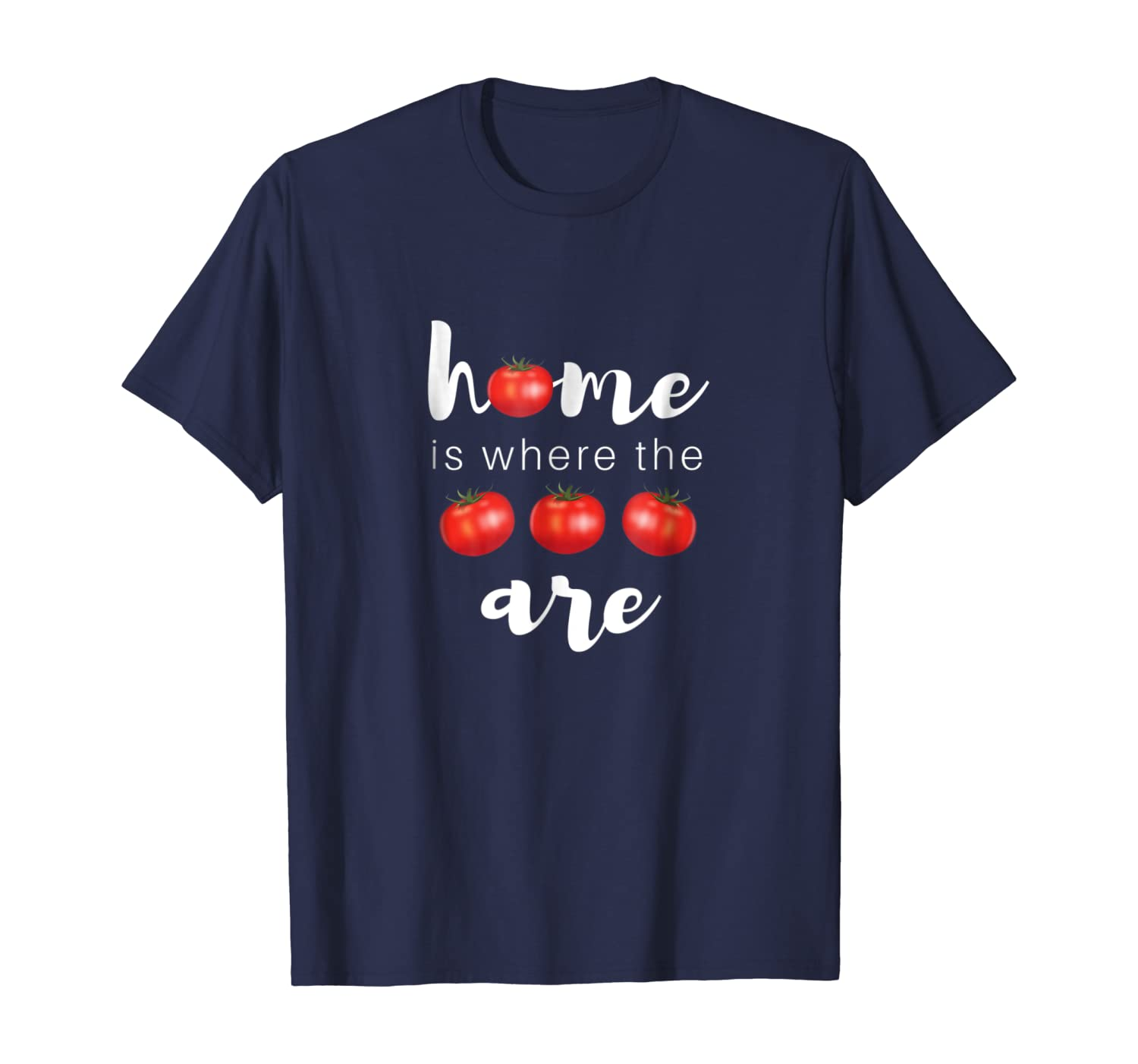 Home Is Where The Tomatoes Are Gardening T-shirt
