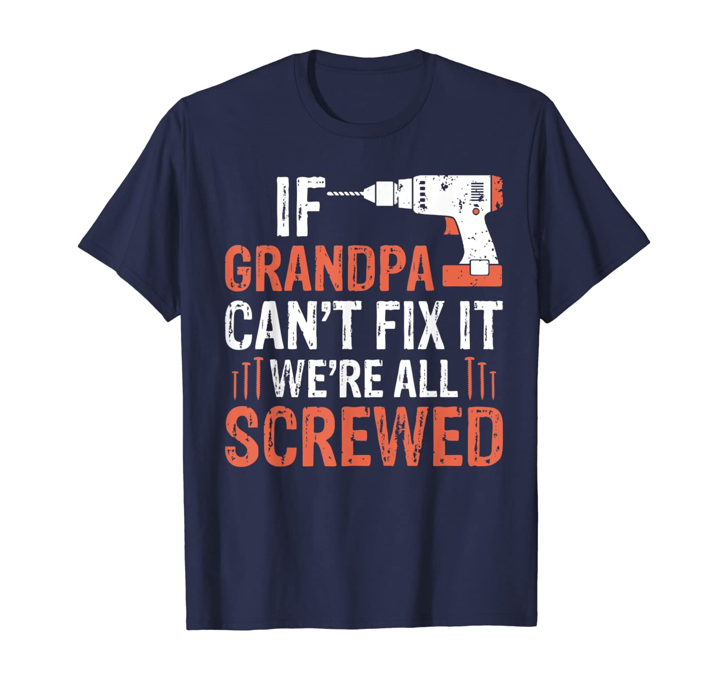 Mens Fathers Day If Grandpa Cant Fix It Were All Screwed Shirt - Dad T Shirts Up To 5xl