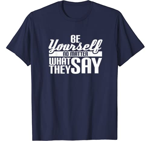 Be Yourself No Matter What They Say Love Yourself T Shirt
