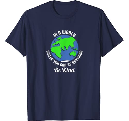 In A World Where You Can Be Anything, Be Kind T Shirt
