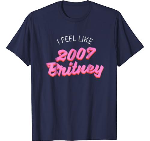 Vase Brothers Tshirt I Feel Like 2007 Britney Funny T Shirts