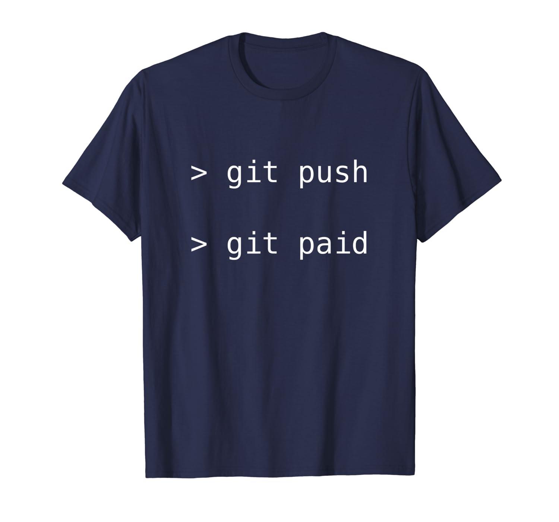 Git Push Git Paid T-Shirt - Funny Programming Coding Tee