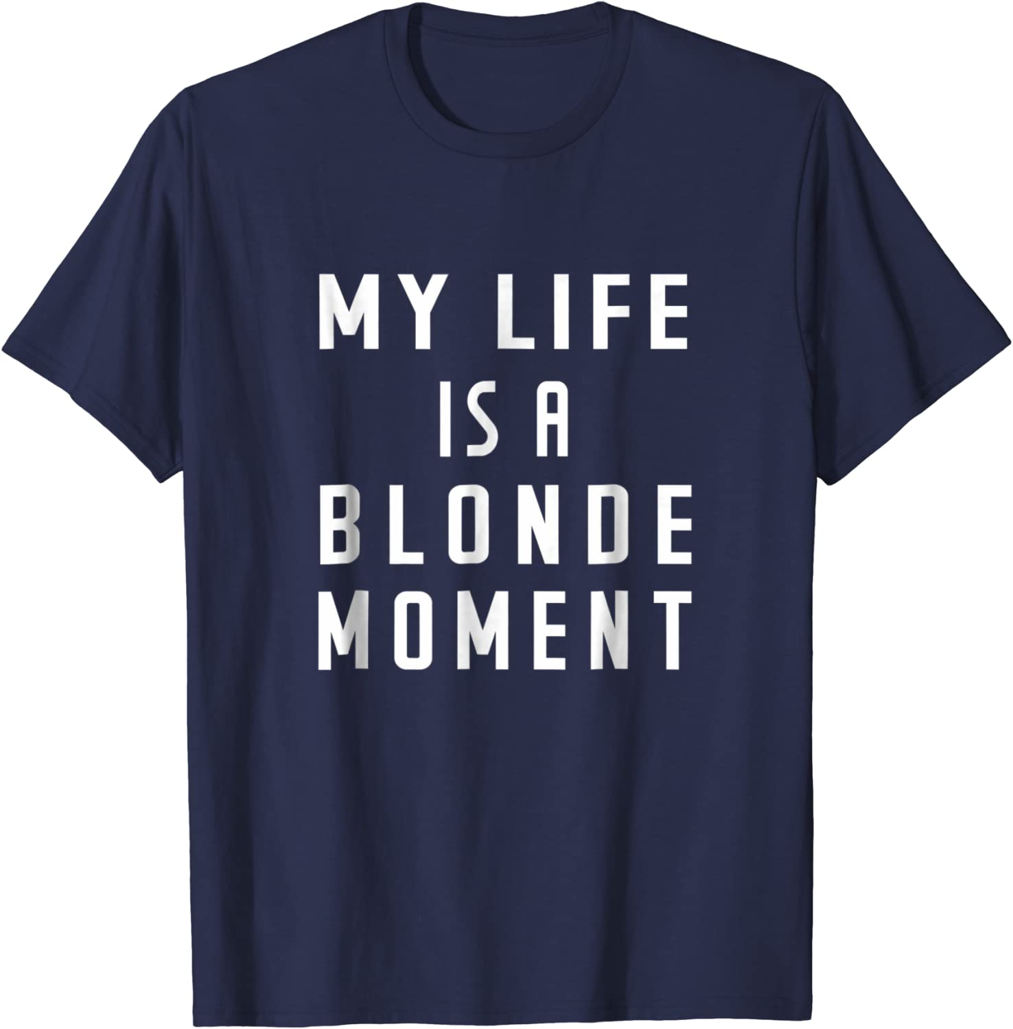 My life is a blonde moment Funny Shirts Blonde Shirt Gifts for Best Friends Shirts Mom Gift Unisex Tumblr Crew neck T-Shirt Tops Clothing