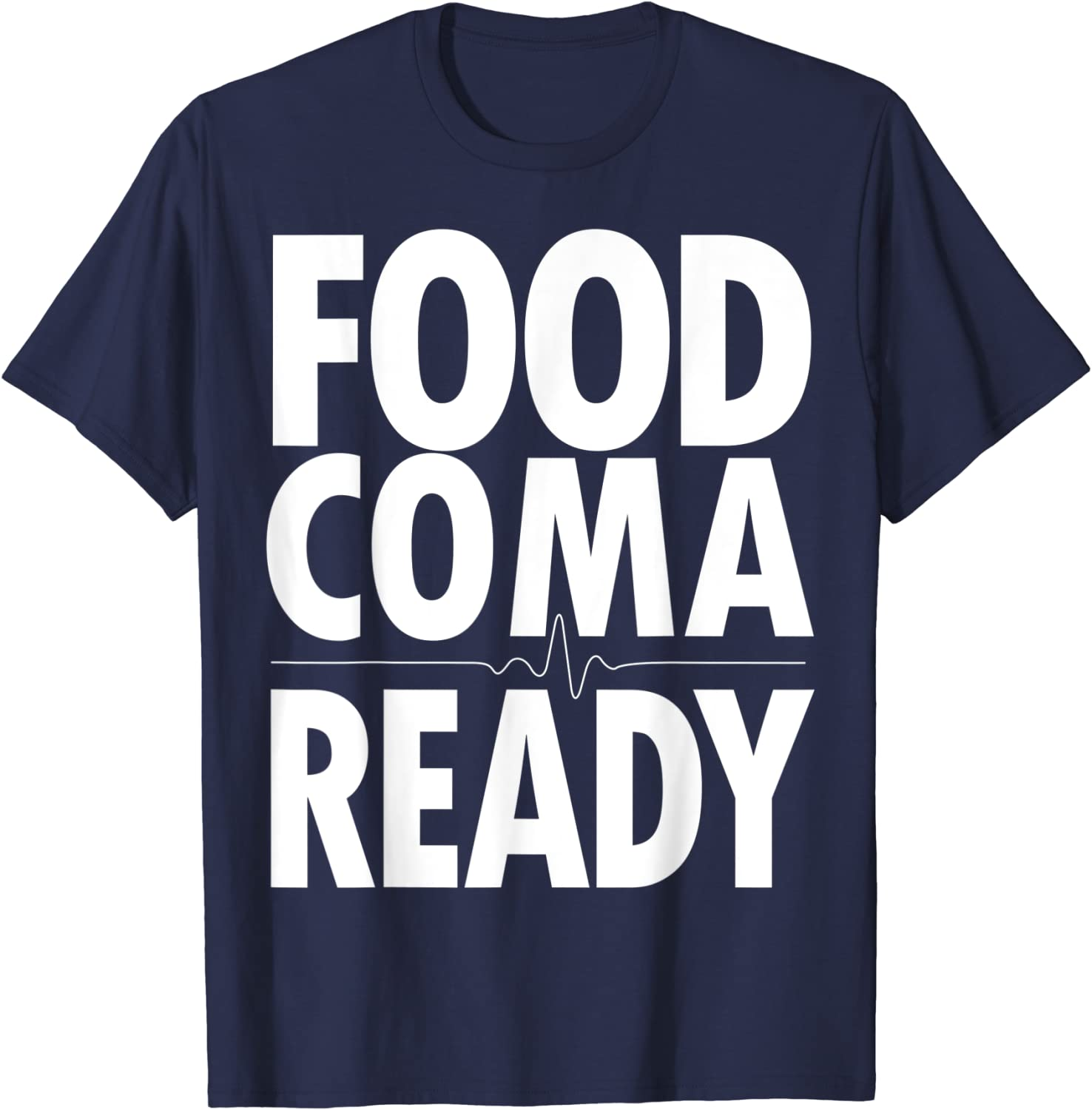 Food Coma Ready Funny Thanksgiving Party Dinner T-Shirt