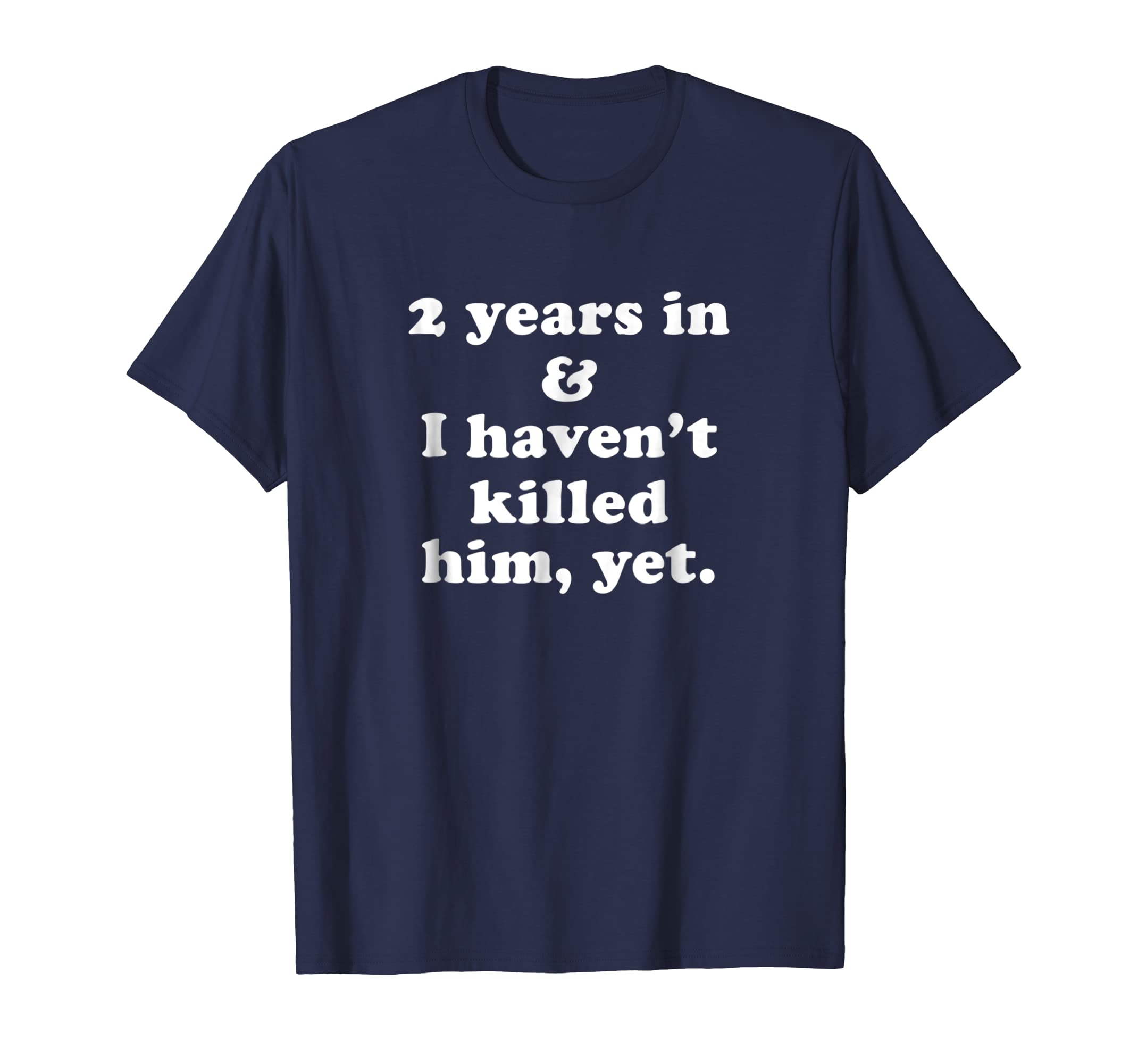 2 Years And Haven't Killed Him Yet | Funny Anniversary Shirt-Teesml