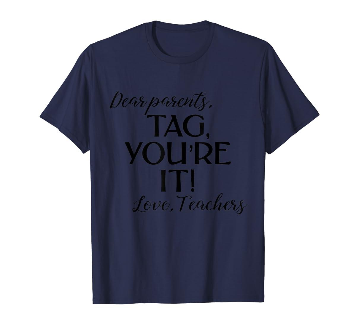 Dear Parents Tag You're It Love Teachers Shirt Last Day Tee-Men's T-Shirt-Navy