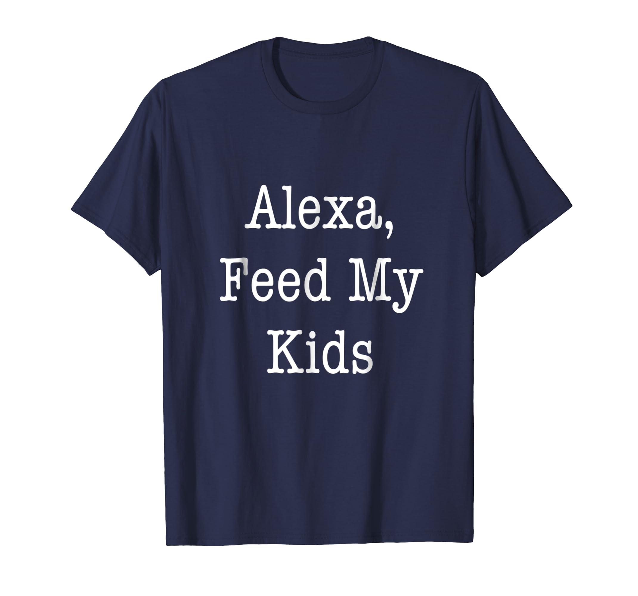 Alexa Feed My Kids Novelty Funny Humor tee shirt-Awarplus