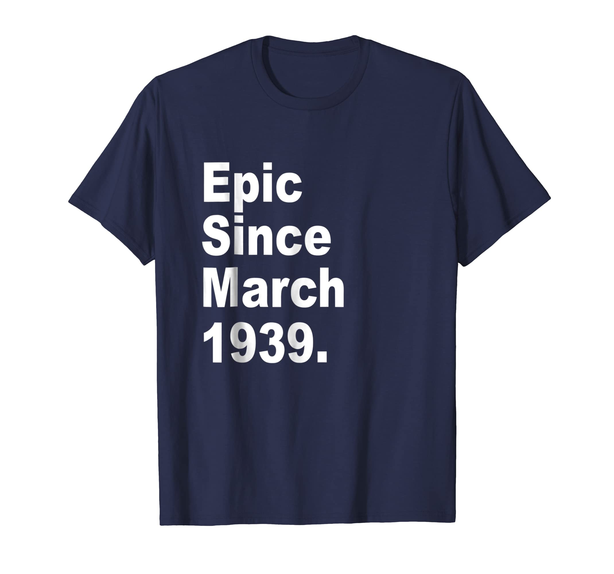 Epic Since March 1939 Shirt - 80th Birthday Gift Tee-SFL