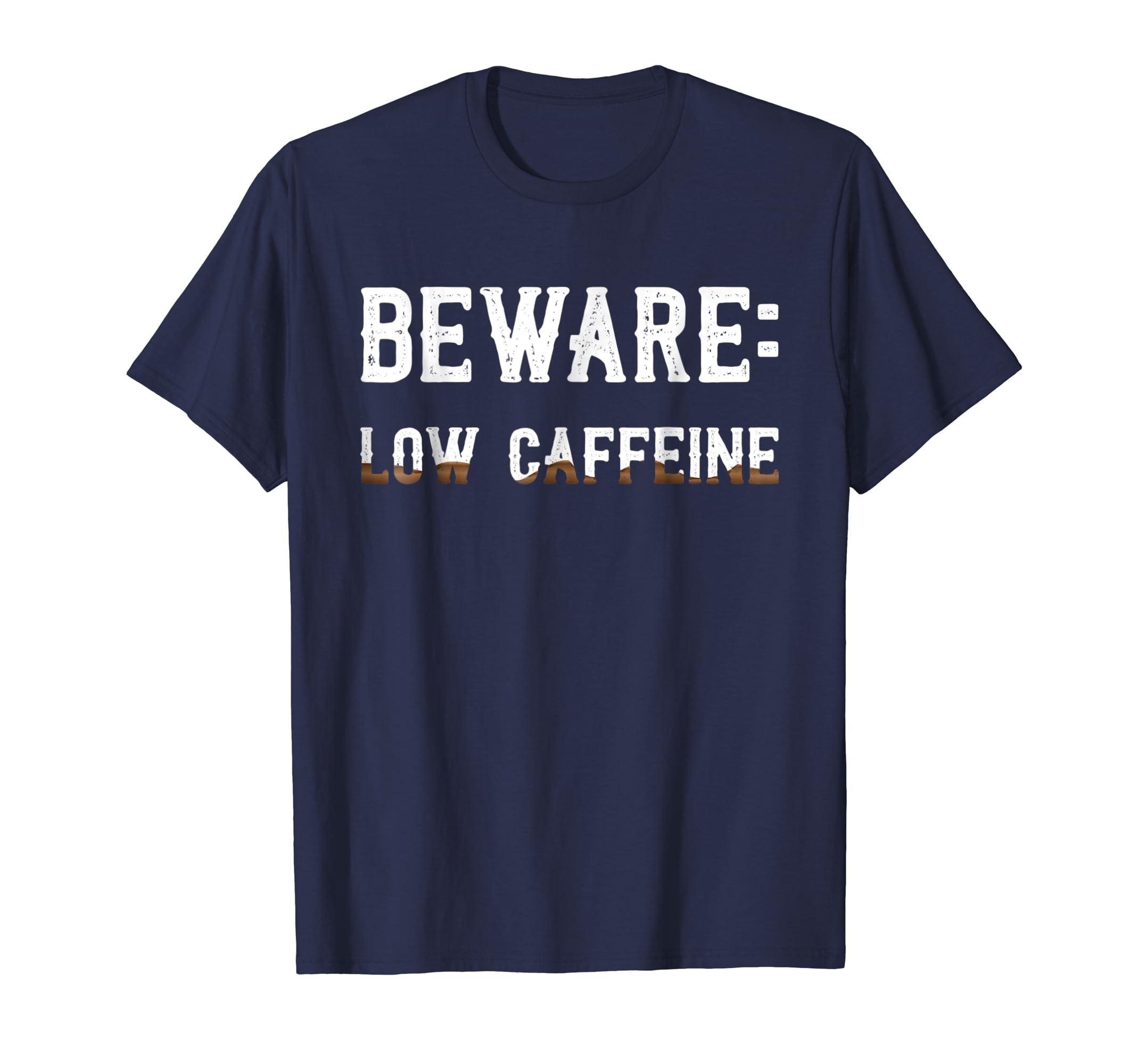 Beware Low Caffeine Funny Sarcastic Coffee T Shirt-ln