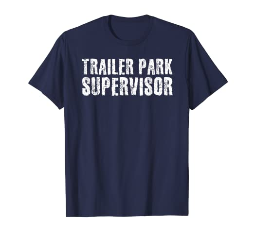 Amazon Trailer Park Supervisor Shirt Funny Mobile Redneck Gift