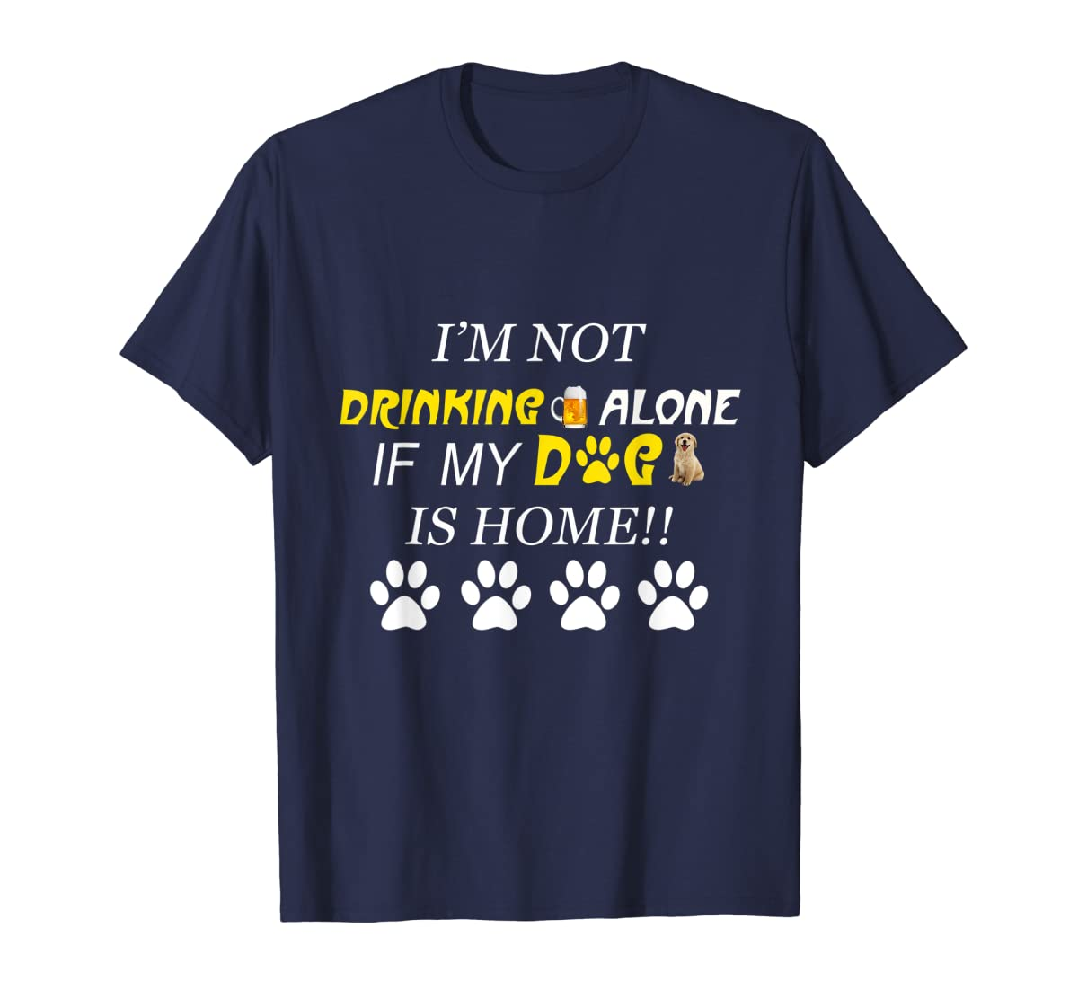 I'm Not Drinking Alone If My Dog Is Home Shirt Family Lover-Men's T-Shirt-Navy