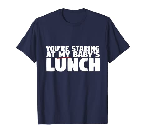 57ddfc7fab9d3 Image Unavailable. Image not available for. Color: You're Staring At My Baby's  Lunch Funny Breastfeeding TShirt