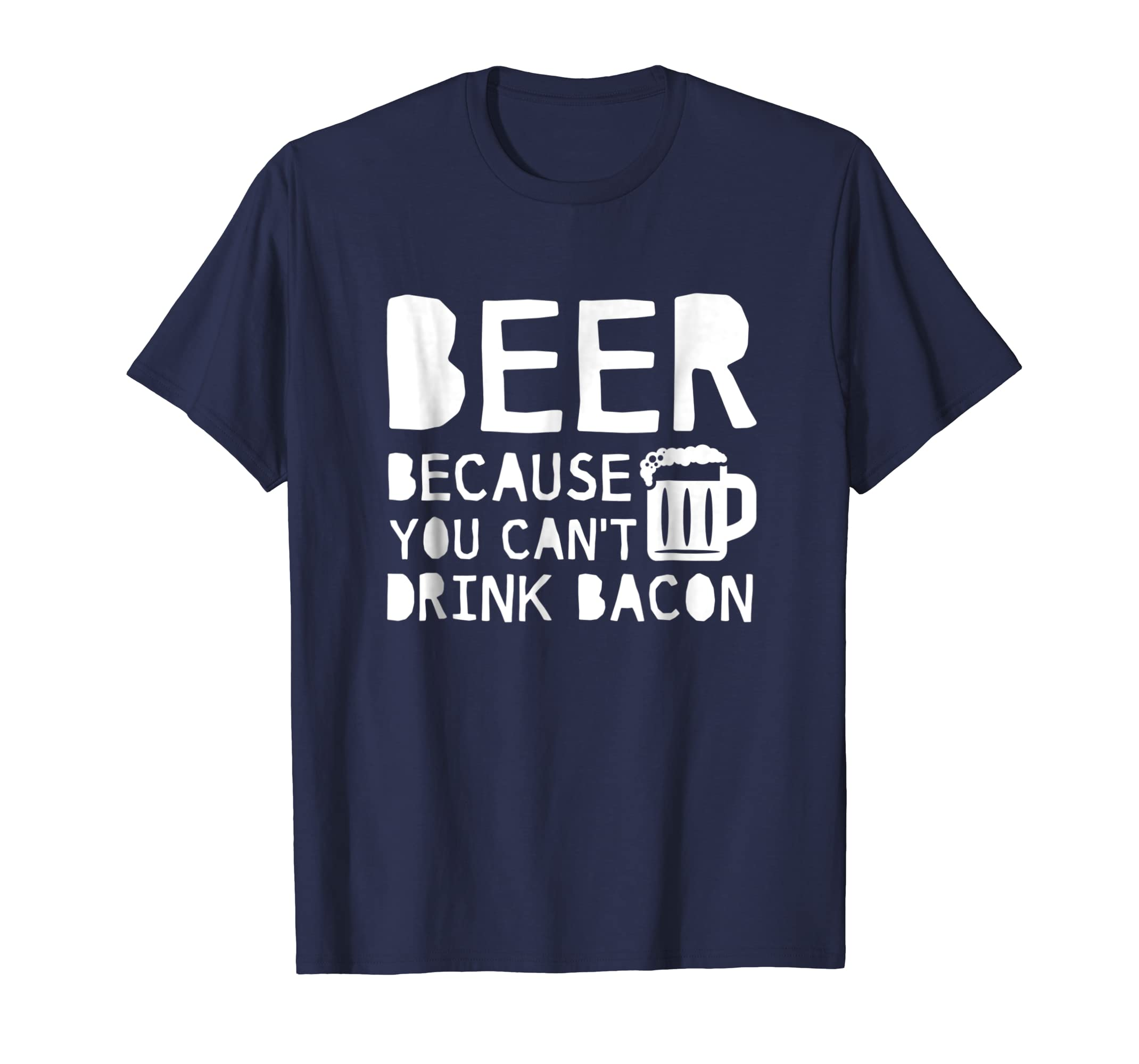 Beer Because You Cant Drink Bacon Beer Lover Gifts Shirt-Teechatpro