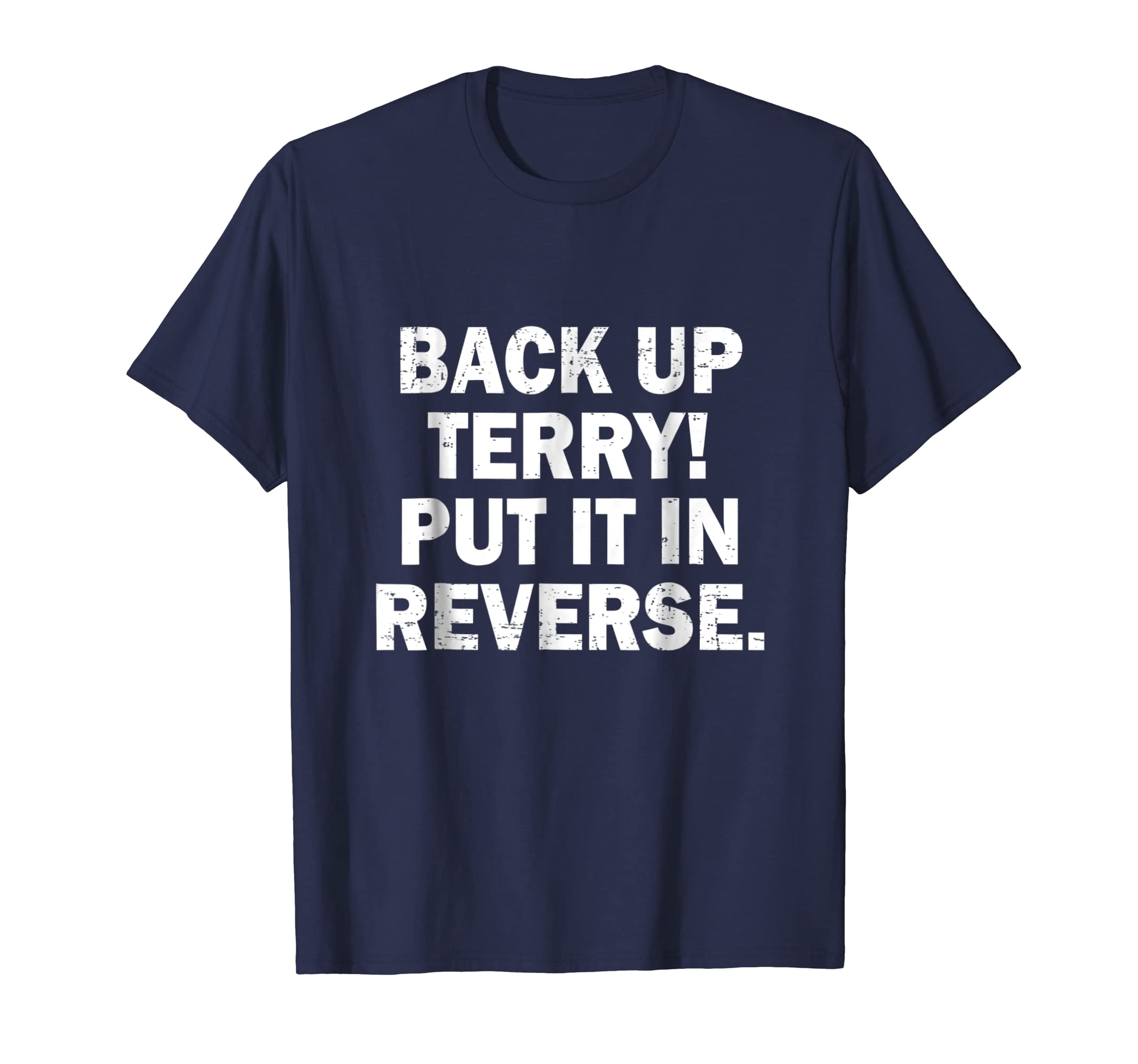 Back Up Terry Put It In Reverse Shirt - Funny Saying T-shirt-ln
