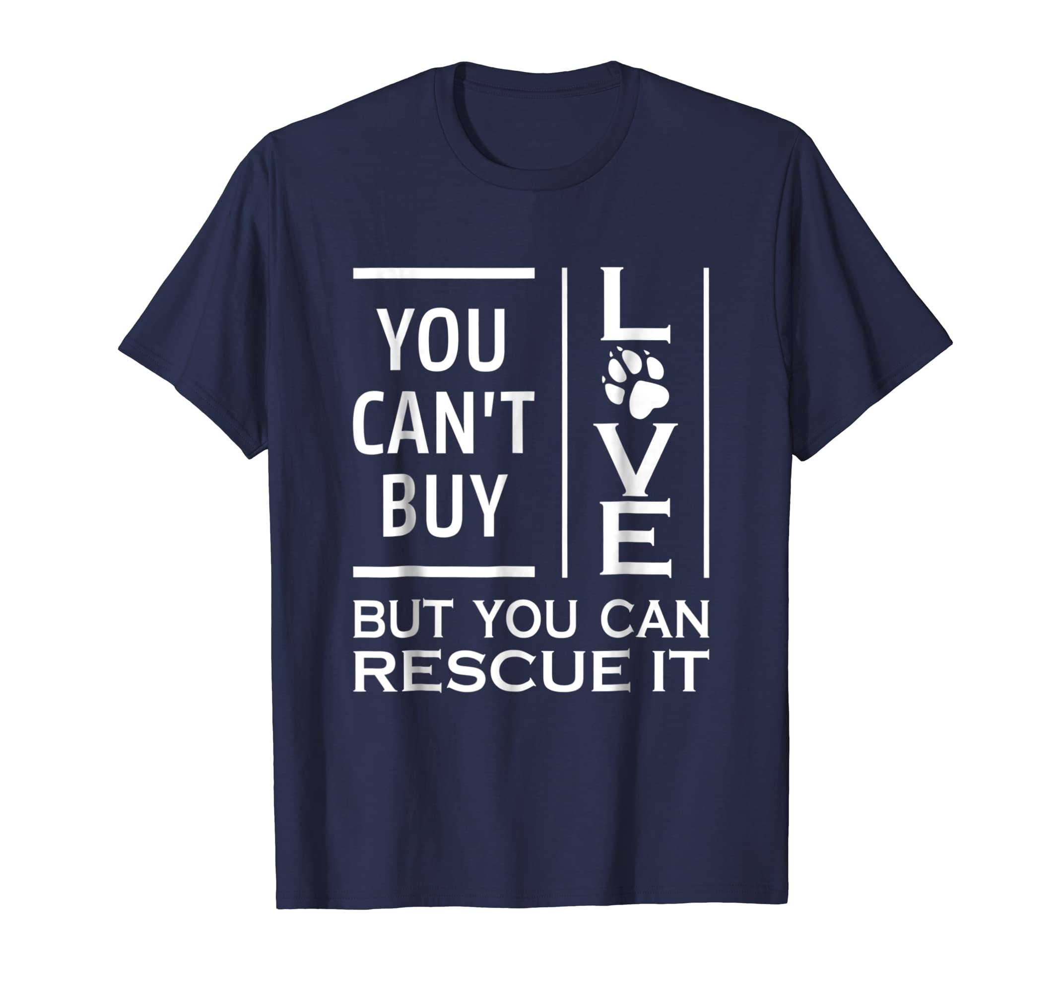 You Can't Buy Love But You Can Rescue It Tee Shirt Paw Print-AZP