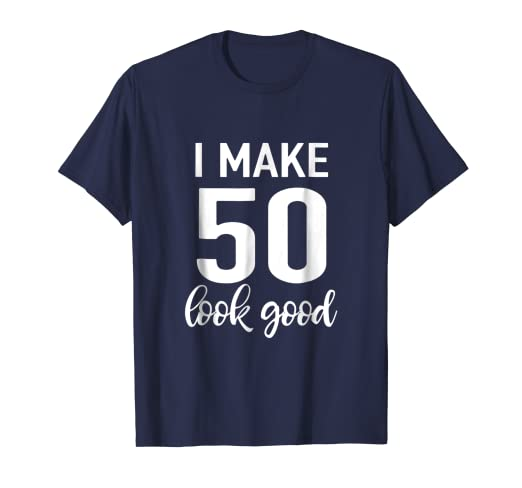 Amazon I Make 50 Look Good T Shirt 50th Birthday Gift For Men