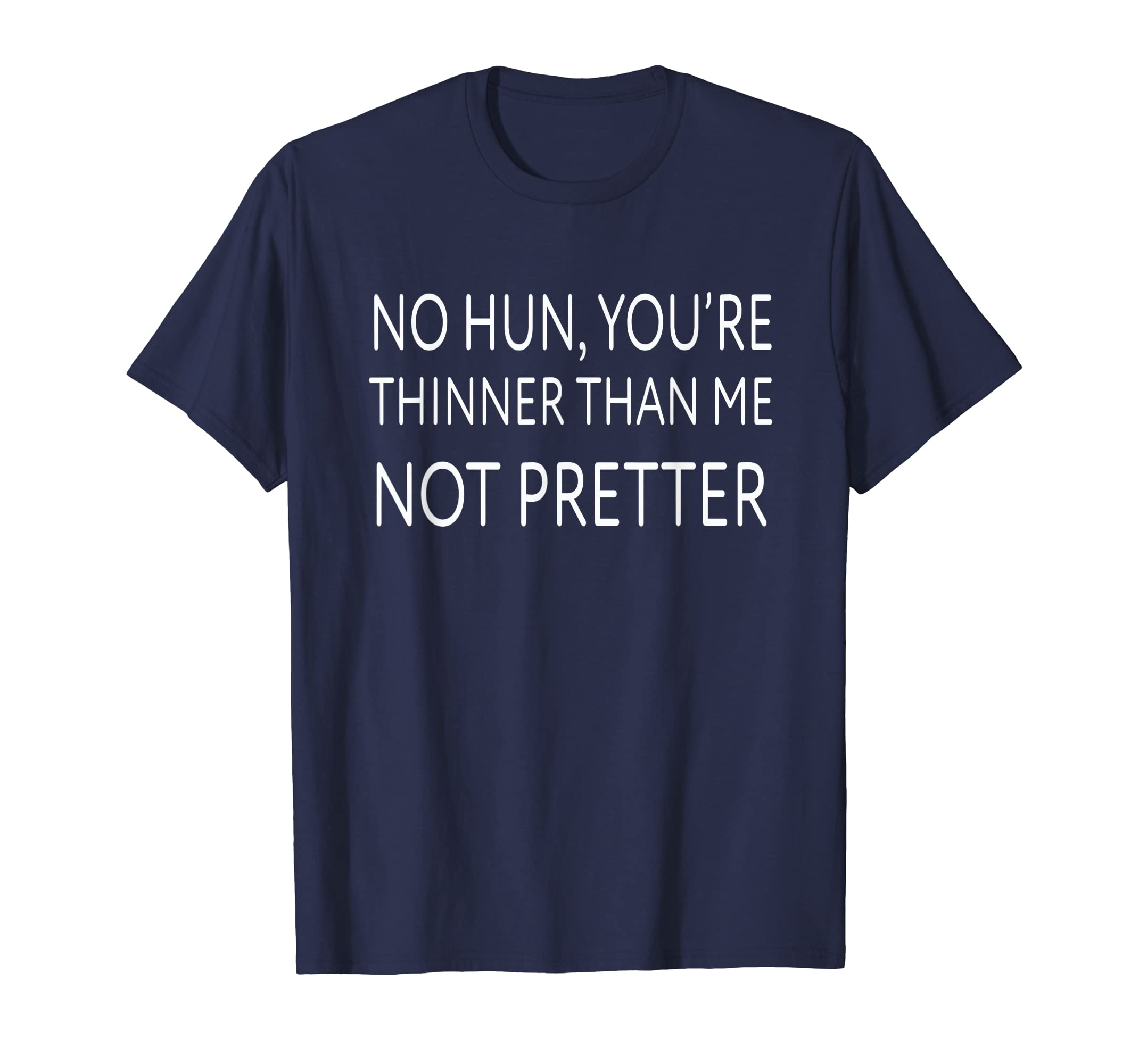 No Hun You're Thinner Than Me Not Pretter T Shirt-Teehay