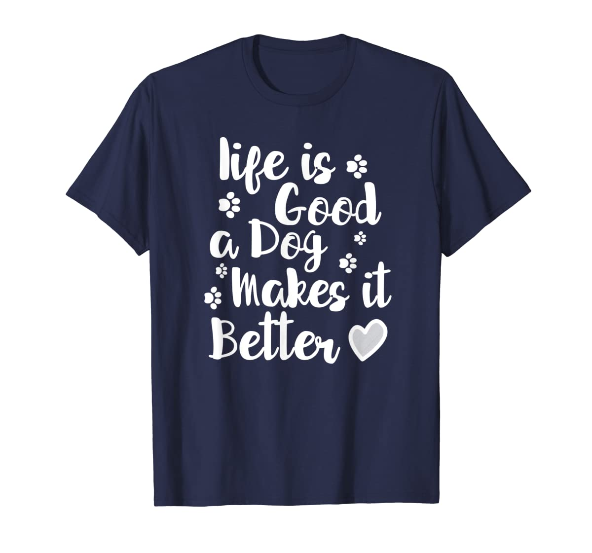 Life Is Good A Dog Makes It Better For Dog Lovers Tshirt T-Shirt-Men's T-Shirt-Navy