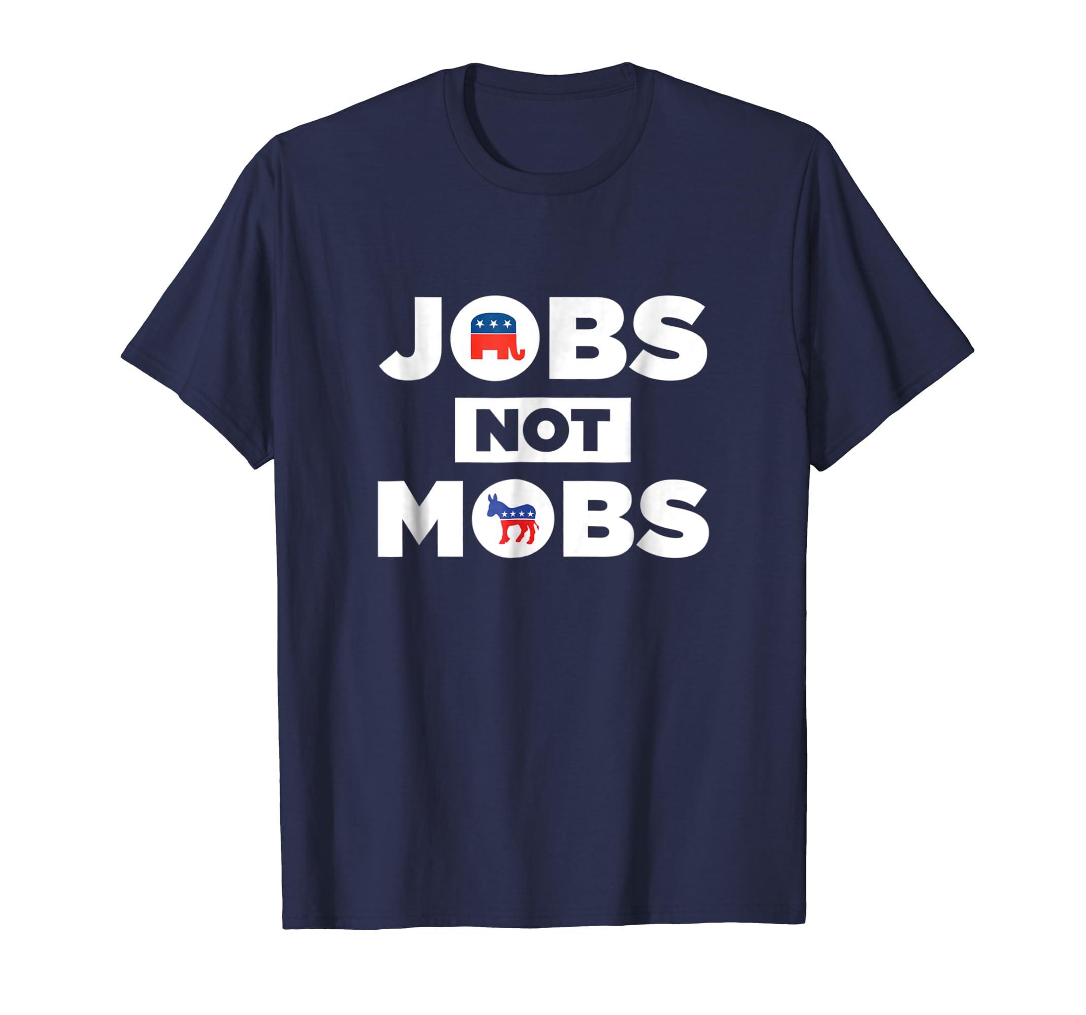 Jobs Not Mobs Funny Pro Trump T Shirt Men Women Teechatpro